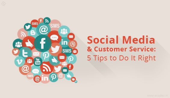 Social Media and Customer Service: 5 Tips to Do It Right