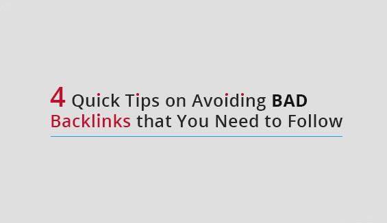 4 Quick Tips on Avoiding Bad Backlinks that You Need to Follow